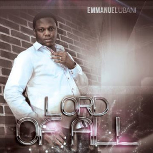 Emmanuel Ubani - Lord Of all CD Cover